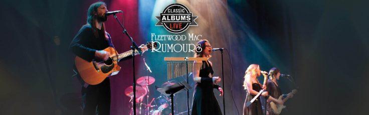 Classic Albums LIVE: Fleetwood Mac Rumours
